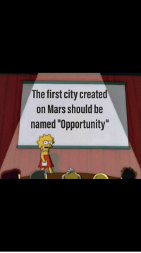 "The First: The first city created  on Mars should be  named ""Opportunity"""