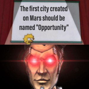 """Mars, Opportunity, and City: The first city created  on Mars should be  named """"Opportunity""""  Il"""