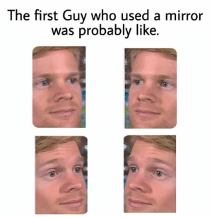 #funny #humor #lol #jokes #dank #memes #meme: The first Guy who used a mirror  was probably like #funny #humor #lol #jokes #dank #memes #meme