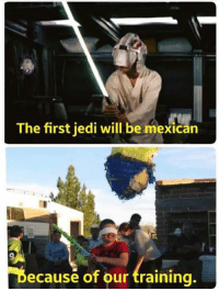 Lmao 😂😂😂  Follow us Mexican Problems: The first jedi will be mexican  Decause of our training. Lmao 😂😂😂  Follow us Mexican Problems