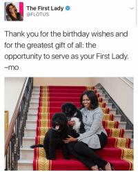 Memes, 🤖, and First Lady: The First Lady  A FLOTUS  Thank you for the birthday wishes and  for the greatest gift of all the  opportunity to serve as your First Lady.  mO First Lady MichelleObama shares a message on her birthday 🎂🇺🇸 WSHH