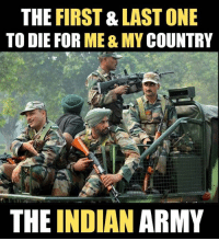 Memes, Army, and Indian: THE FIRST& LAST ONE  TO DIE FOR ME & MY COUNTRY  THE INDIAN ARMY