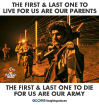 Parents, Army, and Live: THE FIRST & LAST ONE TO  LIVE FOR US ARE OUR PARENTS  LAUGHING  THE FIRST & LAST ONE TO DIE  FOR US ARE OUR ARMY  0003 /laughingcolours #Indian_Army
