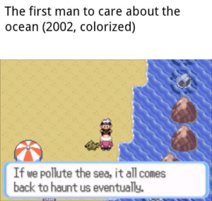 This Old Man Knew All Along: The first man to care about the  ocean (2002, colorized)  If we pollute the sea, it all comes  back to haunt us eventually. This Old Man Knew All Along