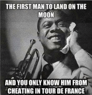 Cheating, Tour De France, and France: THE FIRST MAN TO LAND ON THE  MOON  AND YOU ONLY KNOW HIM FROM  CHEATING IN TOUR DE FRANCE Just to clarify