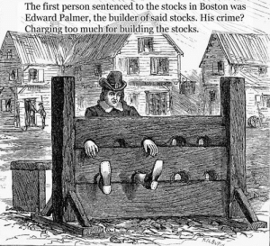 Bamboozled: The first person sentenced to the stocks in Boston was  Edward Palmer, the builder of said stocks. His crime?  Charging too much for building the stocks Bamboozled