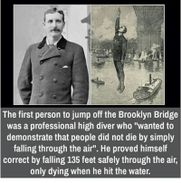 """Bloods, Memes, and Monster: The first person to jump off the Brooklyn Bridge  was a professional high diver who """"wanted to  demonstrate that people did not die by Simply  falling through the air"""". He proved himself  correct by falling 135 feet safely through the air.  only dying when he hit the water. Well he proved himself right😅 • YOU MUST LOOK AT THE CISTERN - SUBMITTED BY THEFISTAPOSTATE - The monk leads the way, his torch whimpering under the assault of surging shadows. The stairs are steep: the old woman calls on him to slow down. """"The cistern,"""" the monk says. """"You must look at the cistern."""" """"What have your people seen in it?"""" """"My brothers have seen terrible things, o wise Oracle. Things that they would not speak of, even to me. Things that have caused them to leave the temple and flee; we have lost many good brothers, and we do not know where they have gone."""" """"And what have you seen, abbot?"""" """"Nothing. I have tried many times, and every time I see a pool of rainwater with my face reflected back at me."""" They arrive in a small chamber. Everywhere there is the sound of trickling water and the tails of fleeing shadows. The old woman bends down over the pool. """"What do you see, Oracle?"""" """"I see . . . blood. I see fire and water, I see the glint of steel in a flickering light, I see a woman scream . . . I see . . . a monster. A terrible monster, hiding in the form of a man: he has red eyes and a heart blacker than the night. I see . . . dead bodies . . . dead monks, their flesh decaying, their rotting limbs indistinguishable from one another. The monster is rising . . . he is turning . . . I can see his face . . ."""" There is no sound except for the dripping of the water. """"Tell me, Oracle,"""" the monk says. """"What does this monster look like?"""""""