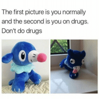Anime, Charmander, and Dank: The first picture is you normally  and the second is you on drugs.  Don't do drugs Seriously, stay clean, be healthy! 💪 - Sent in by FunnyPokemonAmbassador @Imthebatmann & @geckos_gaming ! Thanks! ___________ pokemon nintendo anime 90s geek deviantart healthy charmander comics pikachu meme playstation dankmemes pokemoncards followme gamer charizard pokemontcg dank pokemongo naruto friend lol disney nintendoswitch switch