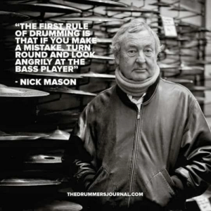 "Nick Mason of Pink Floyd on being a drummer: ""THE FIRST RULE  OF DRUMMING IS  THAT IF YOU MAK  A MISTAKE TURN  ROUND AND LO  ANGRILY AT THE  BASS PLAYER""  NICK MASON  THEDRUMMERSJOURNAL COM Nick Mason of Pink Floyd on being a drummer"