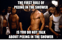 """Advice, Shower, and Tumblr: THE FIRST RULE OF  PEEING IN THE SHOWER  IS YOU DO NOT TALIK  ABOUT PEEING IN THE SHOWER <p><a href=""""http://advice-animal.tumblr.com/post/165635775767/had-to-tell-me-son-to-keep-it-cool-when-he-almost"""" class=""""tumblr_blog"""">advice-animal</a>:</p>  <blockquote><p>Had to tell me son to keep it cool when he almost got both of us in trouble since I told him it was okay to do.</p></blockquote>"""