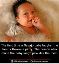 navajo: The first time a Navajo baby laughs, the  family throws a party. The person who  made the baby laugh provides the food.  団  /d.dyouknowpagel  C】 @didyouknowpage