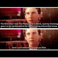 Memes, House, and Time: The first time I read The Philosopher's Stone, I put my dressing  gown on as pretended to be Harry running around the house.  gown on as I pretended to be Harry running around the house.  And I can't believeUjust told you that. Same ❤️ matthewlewis harrypotter nevillelongbottom