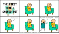 https://t.co/T6OGaD21Uf: THE FIRST  TIME I  SMOKED POT  aheahheaheahe  I I  I I  Hey, wanna try some pot?  Sure  I I  Cyanide and Happiness O Explosm.net https://t.co/T6OGaD21Uf