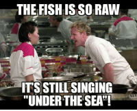 """How I felt when my wife tried her hand at making seafood for dinner: THE FISH IS SO RAW  ITS STILL SINGING  """"UNDERTHE SEA! How I felt when my wife tried her hand at making seafood for dinner"""