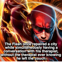 I wish I could do that with work 😒: The  Flash once repaired a city  while simultaneously having a  conversation with his therapist,  without the therapist ever knowing  he left the couch I wish I could do that with work 😒
