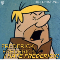 Same Barney, same! Do you remember this episode?: THE FLINTSTONES  FREDERICK  FREDERICK  AATE FREDERICK! Same Barney, same! Do you remember this episode?