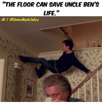 "Life, Memes, and 🤖: ""THE FLOOR CAN SAVE UNCLE BEN'S  LIFE.  IG acomicBookuvokes RIP"