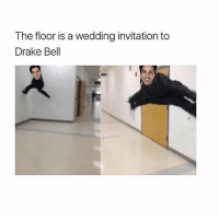 Drake, Drake Bell, and Memes: The floor is a wedding invitation to  Drake Bell ay fuck cancer shoutout to young thug