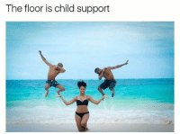 Child Support: The floor is child support