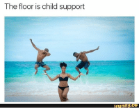 Like & share @ifunny.co . . . . . lol fun humor ifunny hilarious funnyshit joke funny meme funnymemes funny dankmemes comedy hoodjokes: The floor is child support  funny CO Like & share @ifunny.co . . . . . lol fun humor ifunny hilarious funnyshit joke funny meme funnymemes funny dankmemes comedy hoodjokes