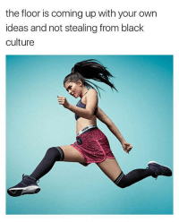 Memes, Shade, and Black: the floor is coming up with your own  ideas and not stealing from black  culture the shade is STRONG on this one