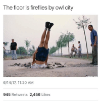 Funny, Owl City, and Owl: The floor is fireflies by owl city  6/14/17, 11:20 AM  945 Retweets 2,456 Likes