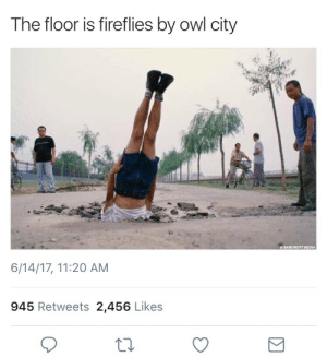 Owl City, Owl, and City: The floor is fireflies by owl city  6/14/17, 11:20 AM  945 Retweets 2,456 Likes