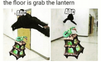 Bruh, Memes, and 🤖: the floor is grab the lantern  ADC  ADC Bruh...