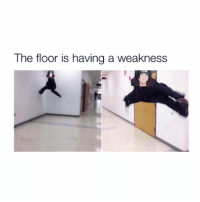 Lmao, Naruto, and Weakness: The floor is having a weakness lmao