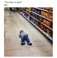 "The Floor Is Lava: ""The floor is lava""  Me:"