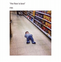 "I been then did that: ""the floor is lava""  me: I been then did that"