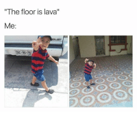"me @ me on the second pic on every pictures I have: ""The floor is lava""  Me  SRE-90-78 me @ me on the second pic on every pictures I have"