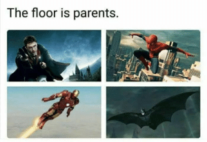 Trying to get away from reponsibilities by Nahdude653 FOLLOW 4 MORE MEMES.: The floor is parents. Trying to get away from reponsibilities by Nahdude653 FOLLOW 4 MORE MEMES.