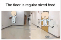 Food, Love, and Memes: The floor is regular sized food i love food follow @rickmortymemes (me) for more! 🍑