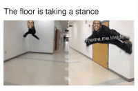 Fall, Meme, and Memes: The floor is taking a stance  meme me inside If you stand for nothing Burr, what'll you fall for?