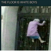 White, Dank Memes, and Boys: THE FLOOR IS WHITE BOYS What do you think about this? Check my story-bio