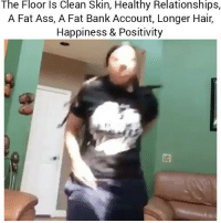 Bruh this is wild 👉Tag a friend who does this 👉Follow (@soflo) for more laughs: The Floor ls Clean Skin, Healthy Relationships,  A Fat Ass, A Fat Bank Account, Longer Hair,  Happiness & Positivity Bruh this is wild 👉Tag a friend who does this 👉Follow (@soflo) for more laughs