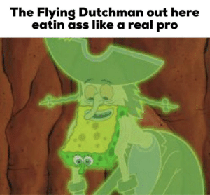 Ass, Pro, and Real: The Flying Dutchman out here  eatin ass like a real pro Take notes