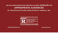 The Following, Girl Memes, and Approved: THE FOLLOWING RESTRICTED PREVIEW HAS BEEN APPROVED FOR  APPROPRIATE AUDIENCES  BY THE MOTION PICTURE ASSOCIATION OF AMERICA, INC.  THE FILM ADVERTISED HAS BEEN RATED  RESTRICTED  FOR STRONG BLOODY MOLENCE  THROUGHOUT, LANGUAGE  INCLUDING SELAL REFERENCES,  AND SOME DRUG USE.  www.filmratings.com  www.mpaa.org this is going to be the wildest movie of 2017