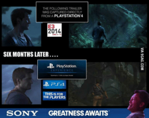 PlayStation, Sony, and Playstation 4: THE FOLLOWING TRAILER  WAS CAPTURED DIRECTLY  FROM A PLAYSTATION 4  E3  2014  SIX MONTHS LATER. …  PlayStation  Pra  THIS IS FOR  E PLAYERS  SONY GREATNESS AWAITS Downgrade gone wild!