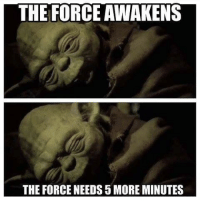 A few more minutes I need.: THE FORCE AWAKENS  THE FORCE NEEDS 5 MORE MINUTES A few more minutes I need.