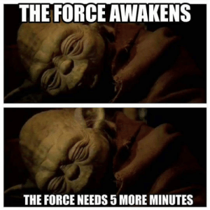 awesomesthesia:  5 More Minutes The Force Needs: THE FORCE AWAKENS  THE FORCE NEEDS 5 MORE MINUTES awesomesthesia:  5 More Minutes The Force Needs