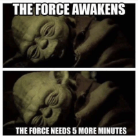 Me every morning 😴😴😴: THE FORCE AWAKENS  THE FORCE NEEDS 5 MORE MINUTES Me every morning 😴😴😴