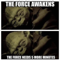 Me every morning.: THE FORCE AWAKENS  THE FORCE NEEDS 5 MORE MINUTES Me every morning.