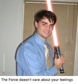 Memes, Force, and The Force: The Force doesn't care about your feelings Ben Shapiro memes