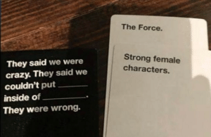 run-dance-namaste:  May the Force Be with You in 2016 : The Force.  Strong female  They said we were  crazy. They said we  couldn't put  characters.  inside of  They were wrong. run-dance-namaste:  May the Force Be with You in 2016