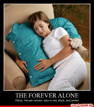 The Forever Alonehttp://omg-humor.tumblr.com: THE FOREVER ALONE  Pillow. female version. also in red, black, and white!  TASTE OF AWESOME.COM The Forever Alonehttp://omg-humor.tumblr.com