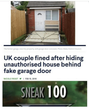 Master of hiding by Holofan4life FOLLOW HERE 4 MORE MEMES.: The former garage,now tiny property, with garage door concealer. Photo: Blaby District Council.  UK couple fined after hiding  unauthorised house behind  fake garage door  NICOLE FROST I FEB 15, 2018  SNEAK 100 Master of hiding by Holofan4life FOLLOW HERE 4 MORE MEMES.