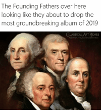groundbreaking: The Founding Fathers over here  looking like they about to drop the  most groundbreaking album of 2019  LASSICAL ART EMES  facebook.com/classicalartmemes