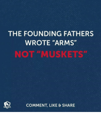 "Memes, 🤖, and Arms: THE FOUNDING FATHERS  WROTE ""ARMS""  NOT ""MUSKETS""  COMMENT, LIKE & SHARE  USCCA"